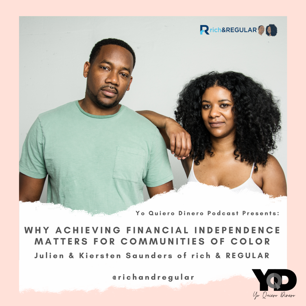 Episode 63 REPLAY: Why Achieving Financial Independence Matters For Communities of Color | Julien and Kiersten Saunders of rich & REGULAR